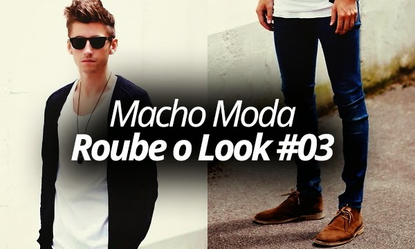Macho Moda - Blog de Moda Masculina  Roube o Look adf64d165ef98