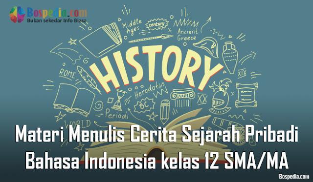 Materi Menulis Cerita Sejarah Pribadi Mapel Bahasa Indonesia kelas 12 SMA/MA