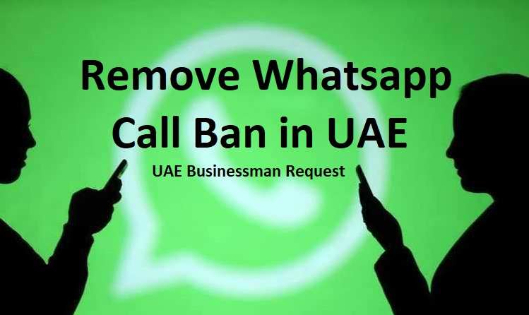 Request to Lift Ban on WhatsApp Audio/Video calls in UAE - UAE LABOURS