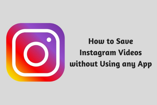 How to Save Instagram Videos without Using any App