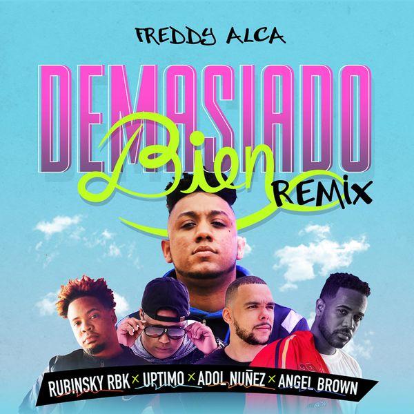 Freddy Alca – Demasiado Bien (Remix) (Feat.Rubinsky Rbk,Angel Brown,Uptimo & Adol Nuñez) (Single) 2021 (Exclusivo WC)