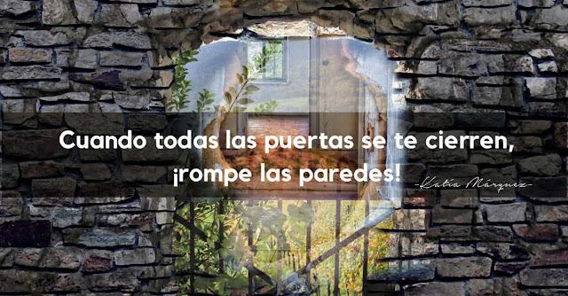 Cuando todas las puertas se te cierren ,rompe las paredes - Katia Márquez