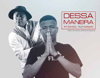 Pit School Feat. Kamane New Joint - Dessa Maneira (Pro. By Kadu Groove Beatz) (2o16) [DOWNLOAD]