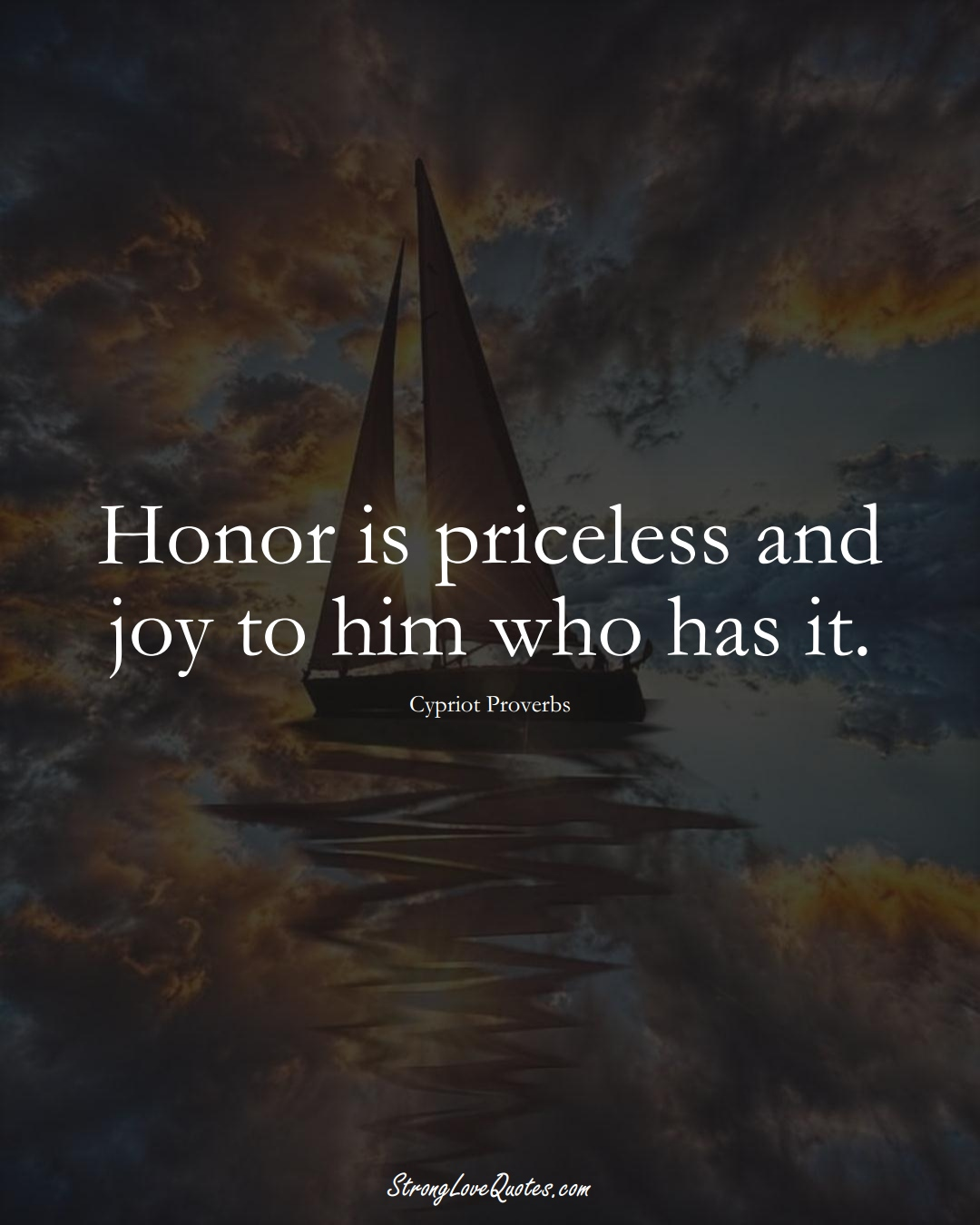 Honor is priceless and joy to him who has it. (Cypriot Sayings);  #MiddleEasternSayings
