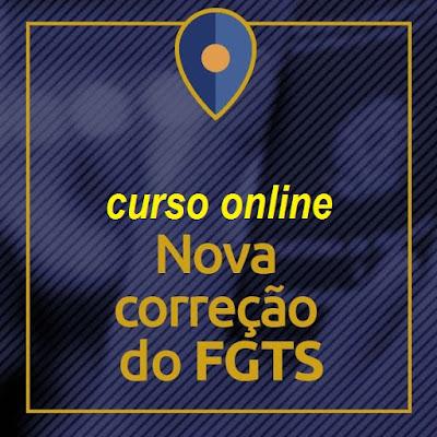 Curso Online Nova Correção do FGTS - Material p/ Advogados