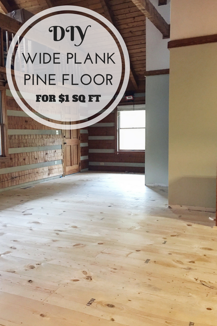 How to DIY Wide Plank Pine Floors | $1 sq ft cheap low cost | Hood Creek Log Cabin