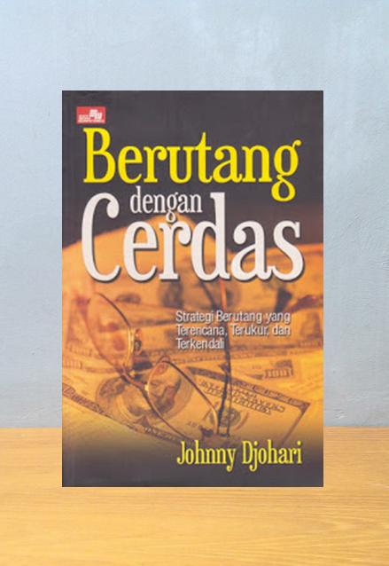 BERUTANG DENGAN CERDAS, Johnny Djohari