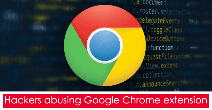 Hackers Abusing Google Chrome Extension to Exfiltrating Data & Using That Channel for C&C Communication