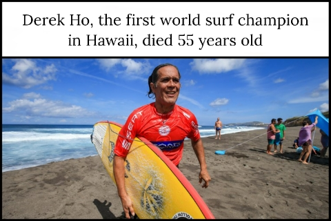 Derek Ho, the first world surf champion in Hawaii, died 55 years old