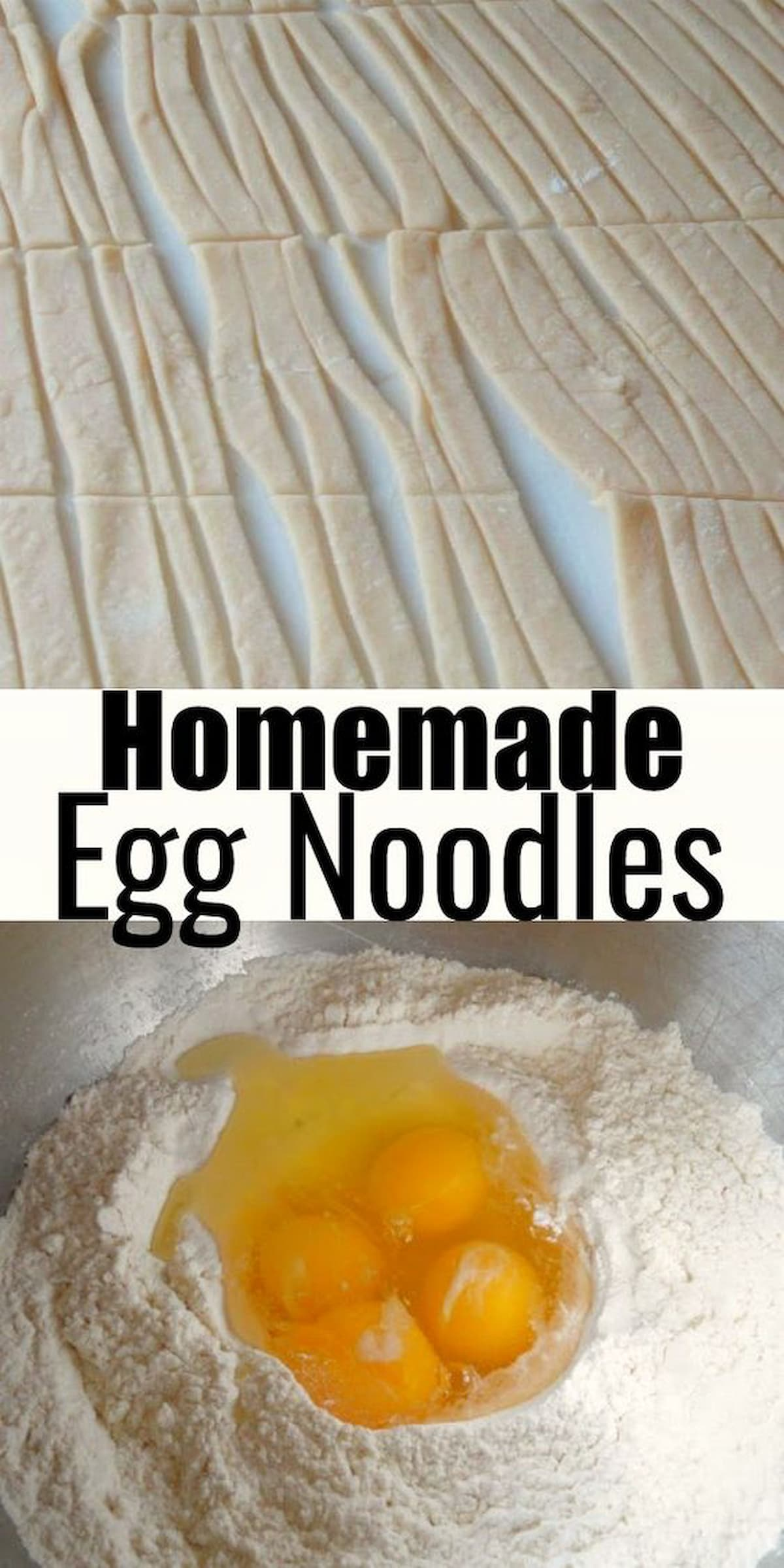 Homemade Egg Noodles in the top photo. The bottom photo is a bowl of flour with 4 Egg in the Center. Black Text Homemade Egg Noodles between the two photos