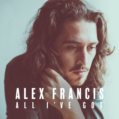 Alex Francis Unveils New Single 'All I've Got'