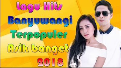 Banyak lagu Banyuwangi terbaru yang sangat hits di tahun  Download Kumpulan Lagu Terbaru Banyuwangi Mp3 2018