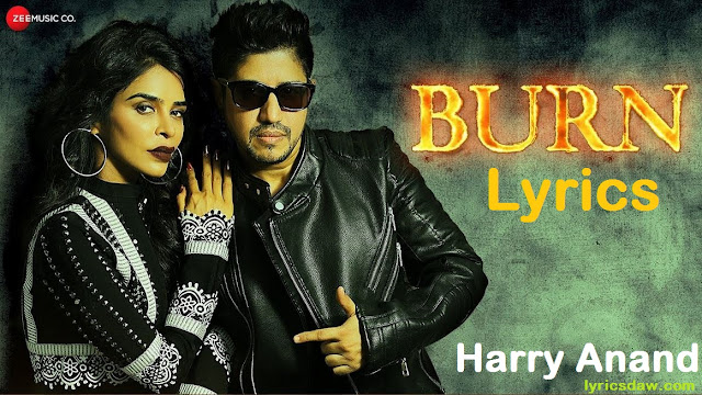 Burn Lyrics Harry Anand