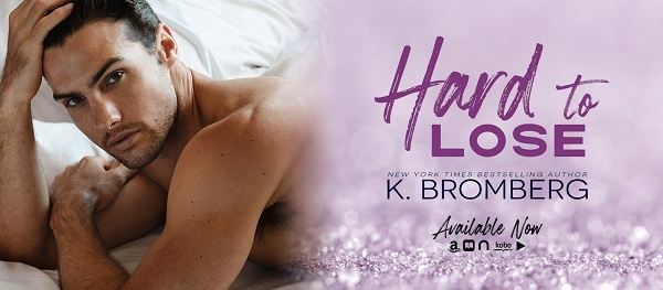 Hard to Lose by K. Bromberg Available Now.