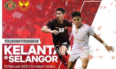 Live Streaming Kelantan vs Selangor Friendly Match 12.2.2020