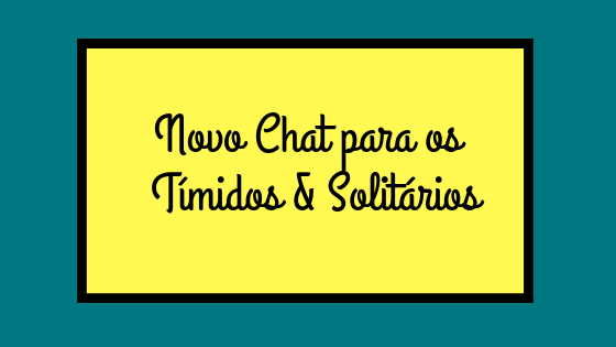 Novo Chat para conhecer pessoas tímidas e solitárias