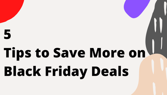 5 Tips to Save More on Black Friday Deals
