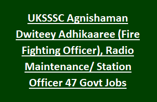 UKSSSC Agnishaman Dwiteey Adhikaaree (Fire Fighting Officer), Radio Maintenance Station Officer 47 Govt Jobs