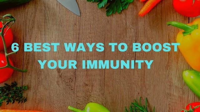 6 BEST WAYS TO BOOST IMMUNITY