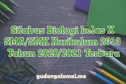 Silabus Biologi kelas X SMA/SMK Kurikulum 2013 Tahun 2020/2021 Terbaru