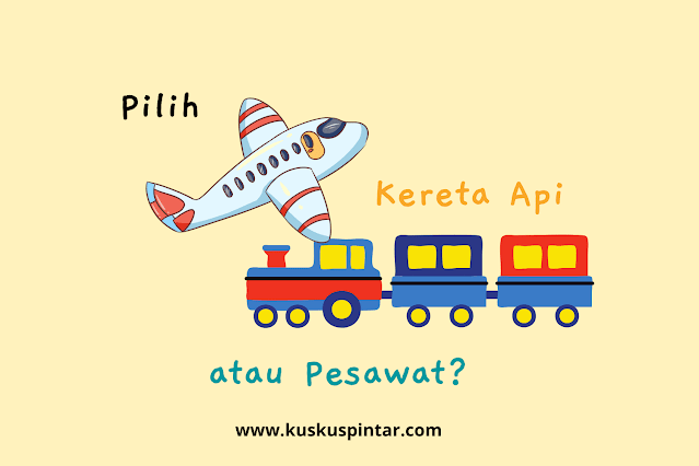 pilih kereta api atau pesawat