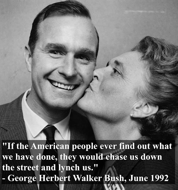 "George H W Bush and Barbara Bush, 1964. ""If the American people ever find out what we have done, they would chase us down the street and lynch us."" - George Herbert Walker Bush, June 1992. marchmatron.com"