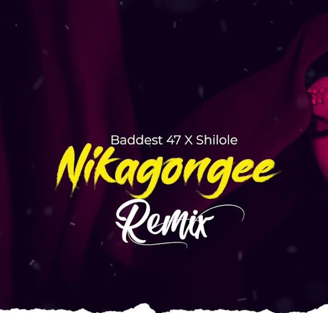 Baddest 47 x Shilole - Nikagongee (Remix)