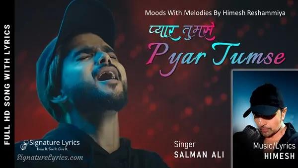 Pyar Tumse Lyrics - Salman Ali   Himesh Reshammiya   Ishita Chauhan & Parth   Tiger Pop