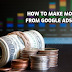 HOW TO MAKE MONEY FROM GOOGLE ADSENSE?