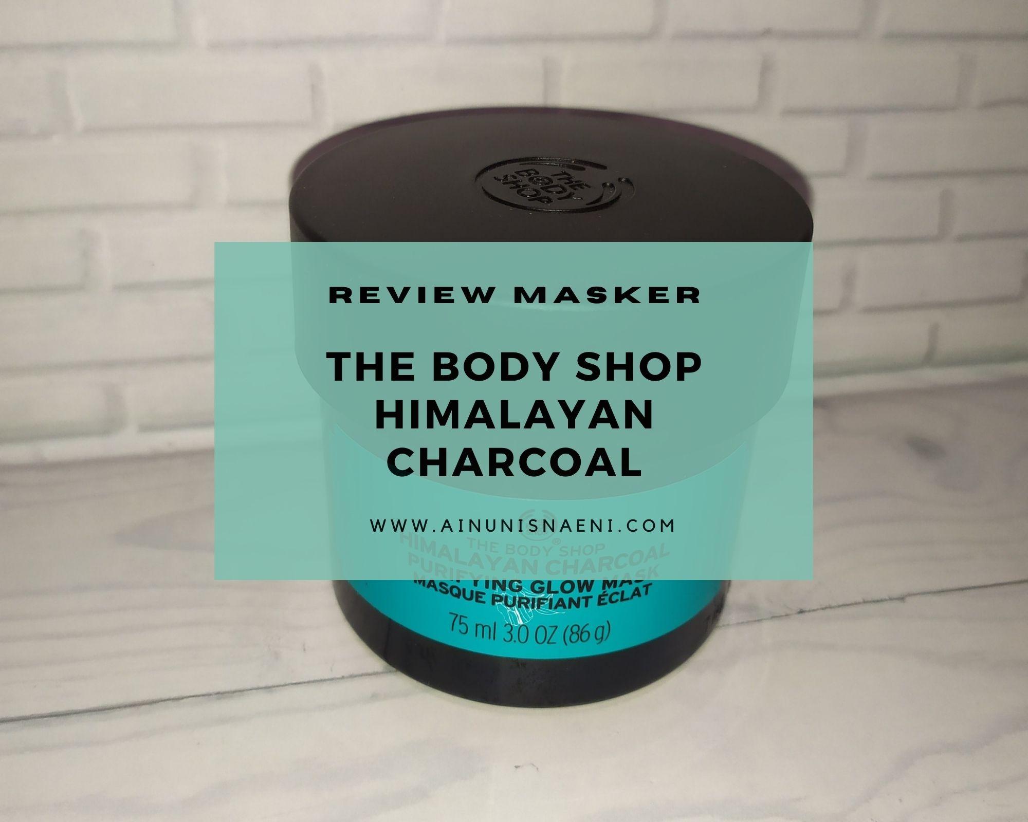 Review The Body Shop Himalayan Charcoal Purifying Glow Mask Ainun Isnaeni