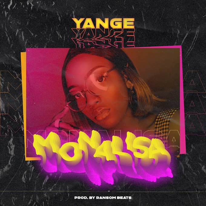YANGE MONALISA (Prod By Ransom Beatz) MP3 DOWNLOAD [2019]