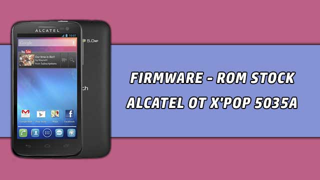 Firmware - rom stock Alcatel OT X'POP 5035a