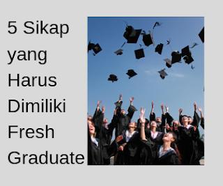 5  sikap yang harus dimiliki fresh graduate