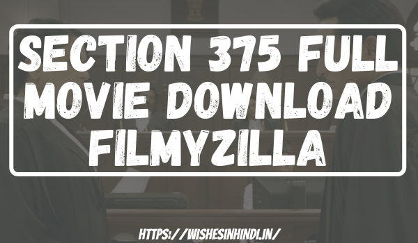 Section 375 Full Movie Download Filmyzilla