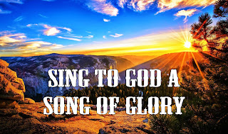 song title superiposed over a pictures of the sun rising behind the mountains with a bright blue sky:   1 Sing to God a song of glory, peace he brings to men on earth. Worship we the King of heaven; praise and bless his holy name. Chorus: Glory, glory, sing his glory. Glory to our God on high. 2 Sing to Christ, the Father's loved one, Jesus, Lord and Lamb of God; hear our prayer, O Lord, have mercy, You who bear the sin of men. 3 Sing to Christ, the Lord and Saviour, Seated there at God's right hand: hear our prayer, O Lord, have mercy, you alone the Holy One. 4 Glory sing to God the Father, glory to his only Son, glory to the Holy Spirit, glory to the three in one.
