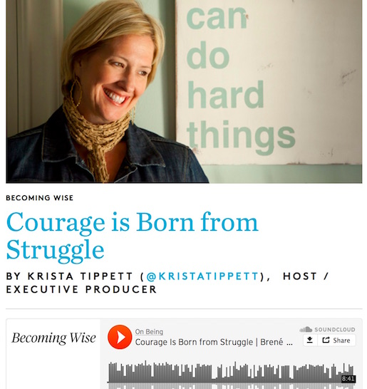 http://www.onbeing.org/blog/courage-is-born-from-struggle/8601