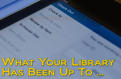 What Your Library Has Been Up To ...