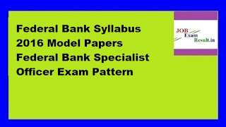 Federal Bank Syllabus 2016 Model Papers Federal Bank Specialist Officer Exam Pattern