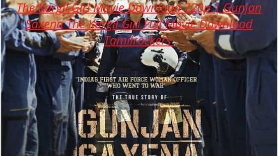 The Kargil Girl Movie Download 720p | Gunjan Saxena The Kargil Girl Full Movie Download Tamilrockers