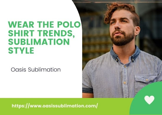 Wear The Polo Shirt Trends, Sublimation Style