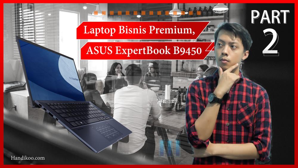 Si Laptop Bisnis Premium - ASUS ExpertBook B9450 (Part II)
