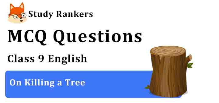 MCQ Questions for Class 9 English On Killing a Tree Beehive