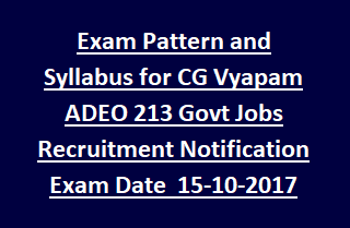 Exam Pattern and Syllabus for CG Vyapam ADEO 213 Govt Jobs Recruitment Notification
