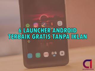Launcher Android Terbaik dan Gratis