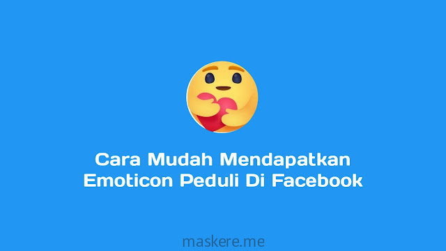 Cara mendapatkan emoticon peduli (care react) di Facebook