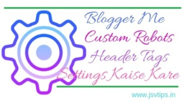 Blogger Me Custom Robots Header Tags Settings Kaise Kare - SEO Tips हिंदी में