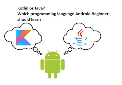 Kotlin vs Java - Which language Android Programmers and Beginner Should Learn First?
