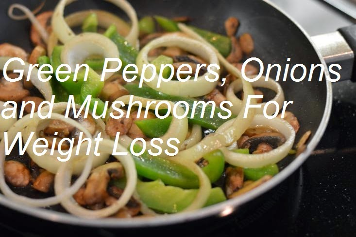 How to Lose Weight with Green Peppers, Onions and Mushrooms : WikiHealthBlog