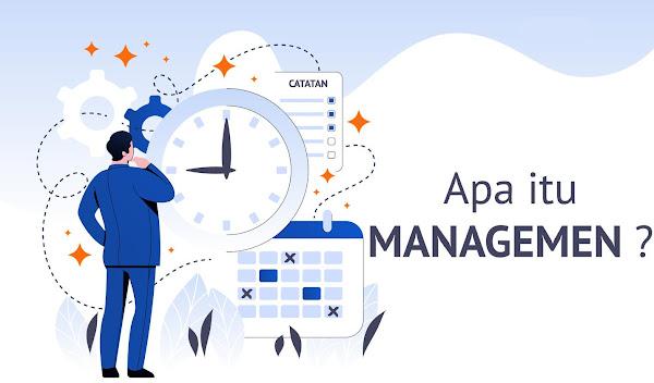 Pengertian Manajemen Secara Umum dan Menurut Para Ahli