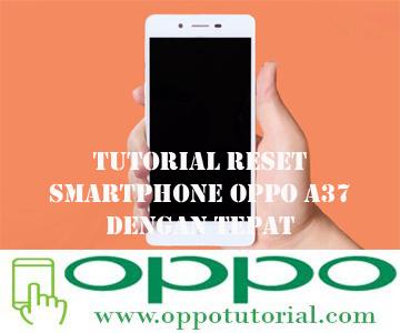 Tutorial Reset Smartphone Oppo A37 Dengan Tepat